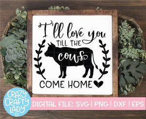 I'll Love You Till the Cows Come Home SVG Cut File