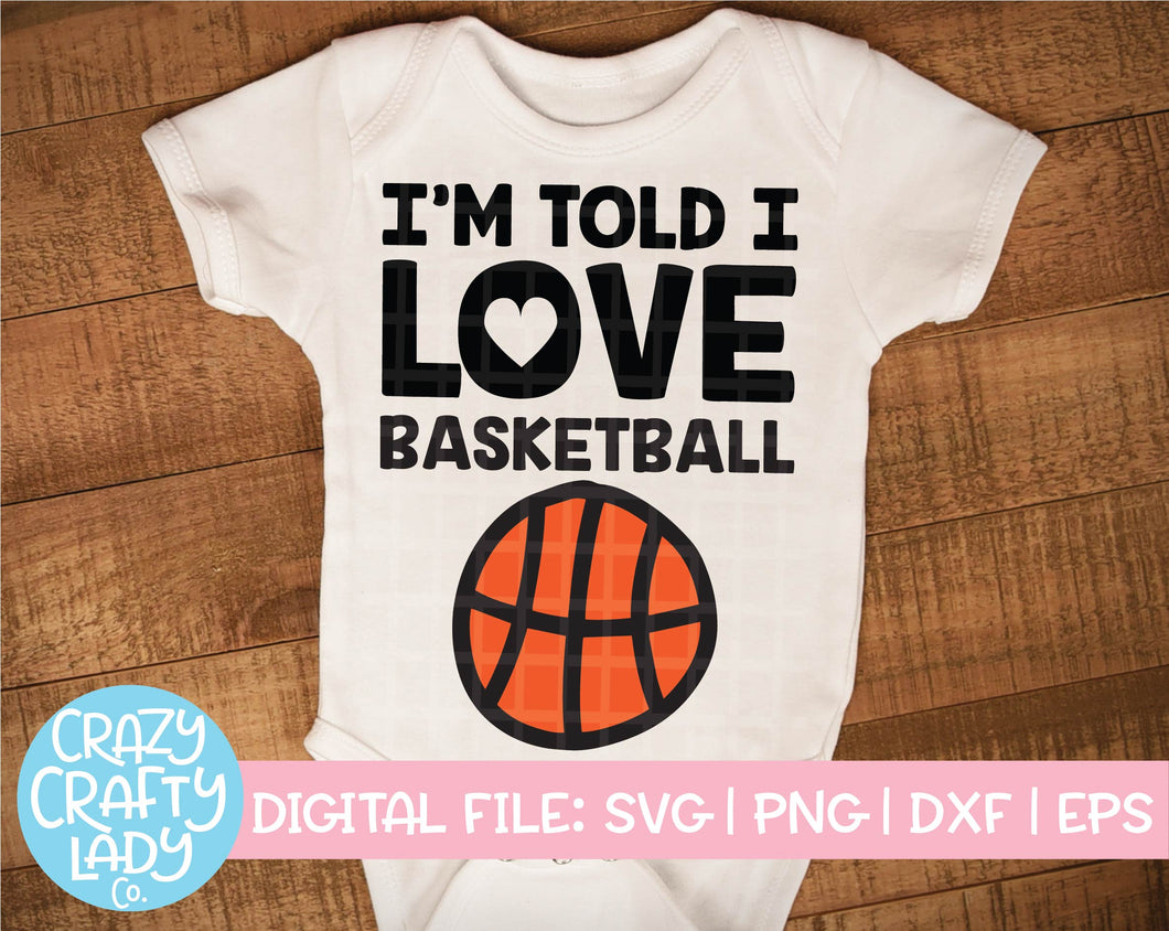 I'm Told I Love Basketball SVG Cut File