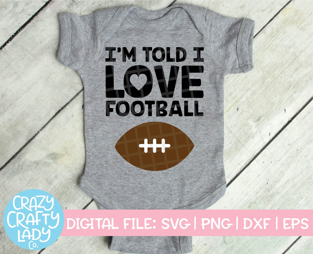 I'm Told I Love Football SVG Cut File