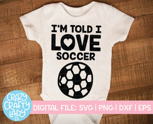 I'm Told I Love Soccer SVG Cut File