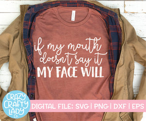 If My Mouth Doesn't Say It, My Face Will SVG Cut File
