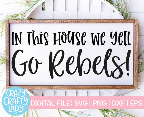 In This House We Yell Go Rebels SVG Cut File