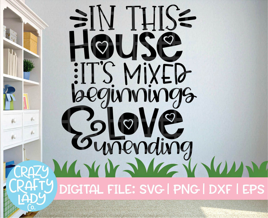 In This House It's Mixed Beginnings and Love Unending SVG Cut File