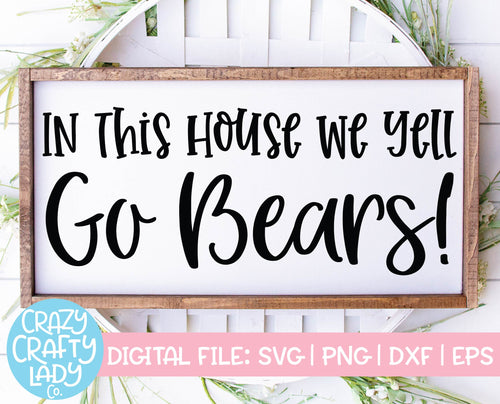In This House We Yell Go Bears SVG Cut File
