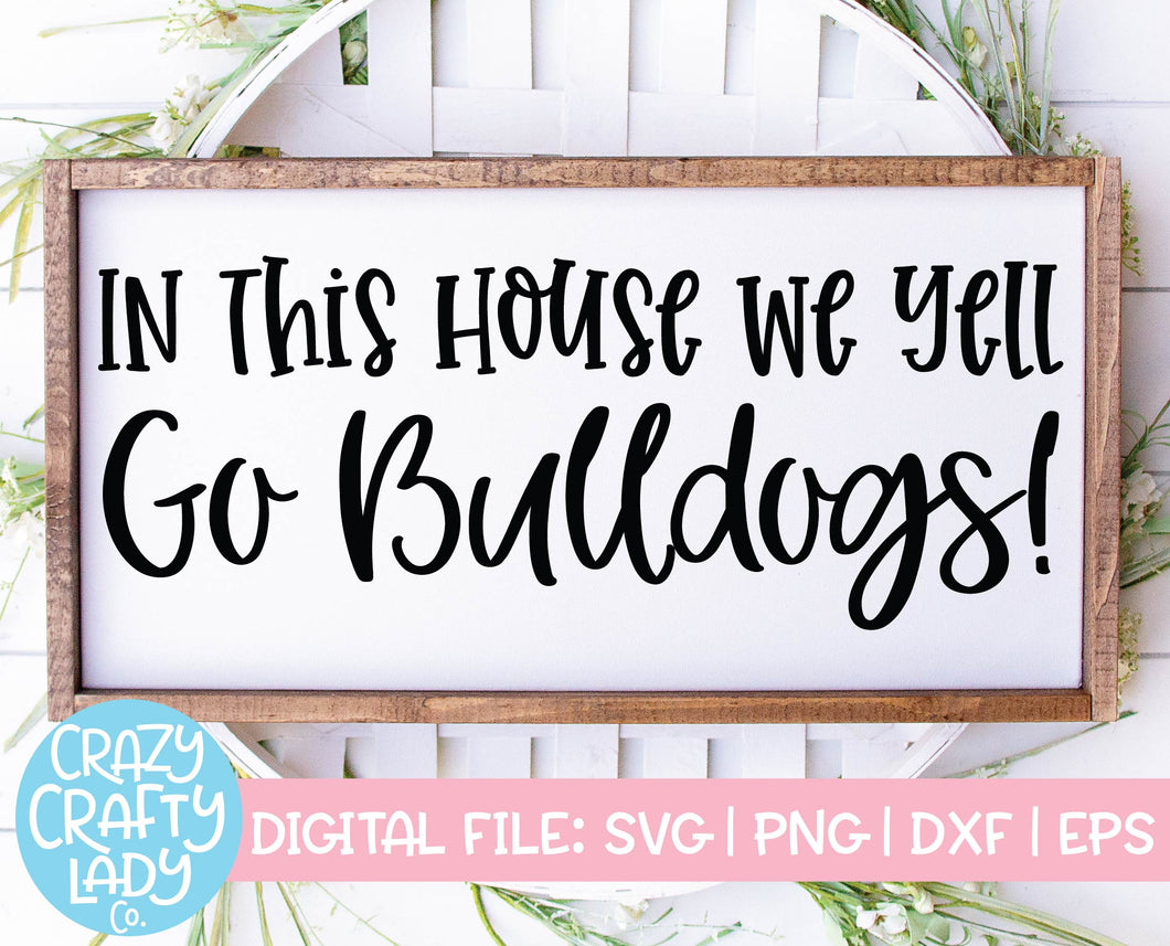 In This House We Yell Go Bulldogs SVG Cut File