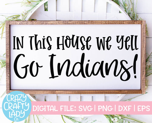 In This House We Yell Go Indians SVG Cut File