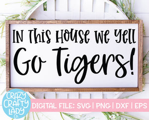 In This House We Yell Go Tigers SVG Cut File