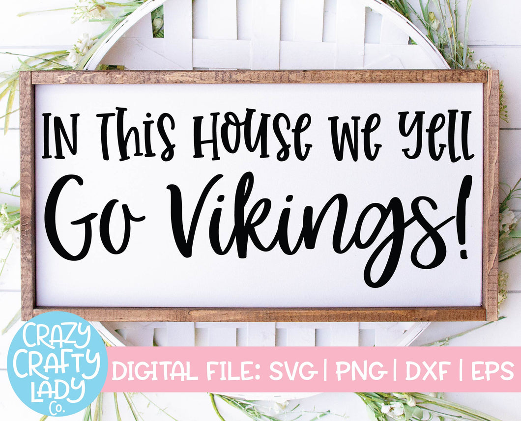 In This House We Yell Go Vikings SVG Cut File