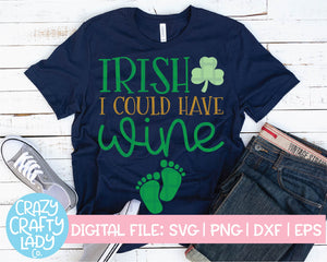 Irish I Could Have Wine SVG Cut File