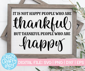 It Is Not Happy People Who Are Thankful SVG Cut File