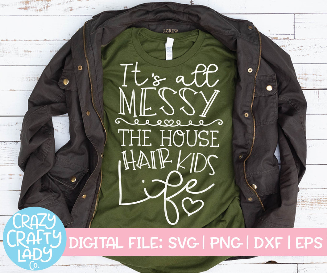 It's All Messy: The House, Hair, Kids, Life SVG Cut File