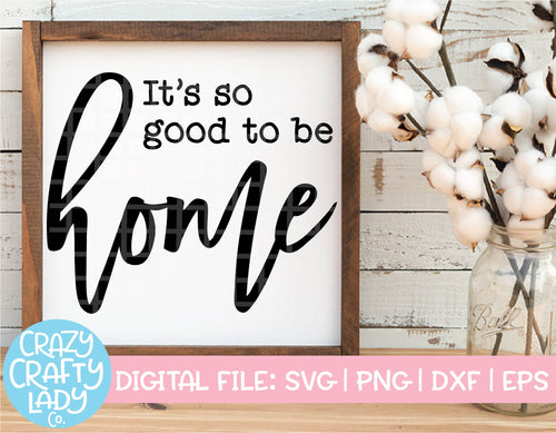 It's So Good to Be Home SVG Cut File