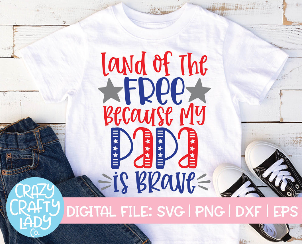 Land of the Free Because My Papa Is Brave SVG Cut File