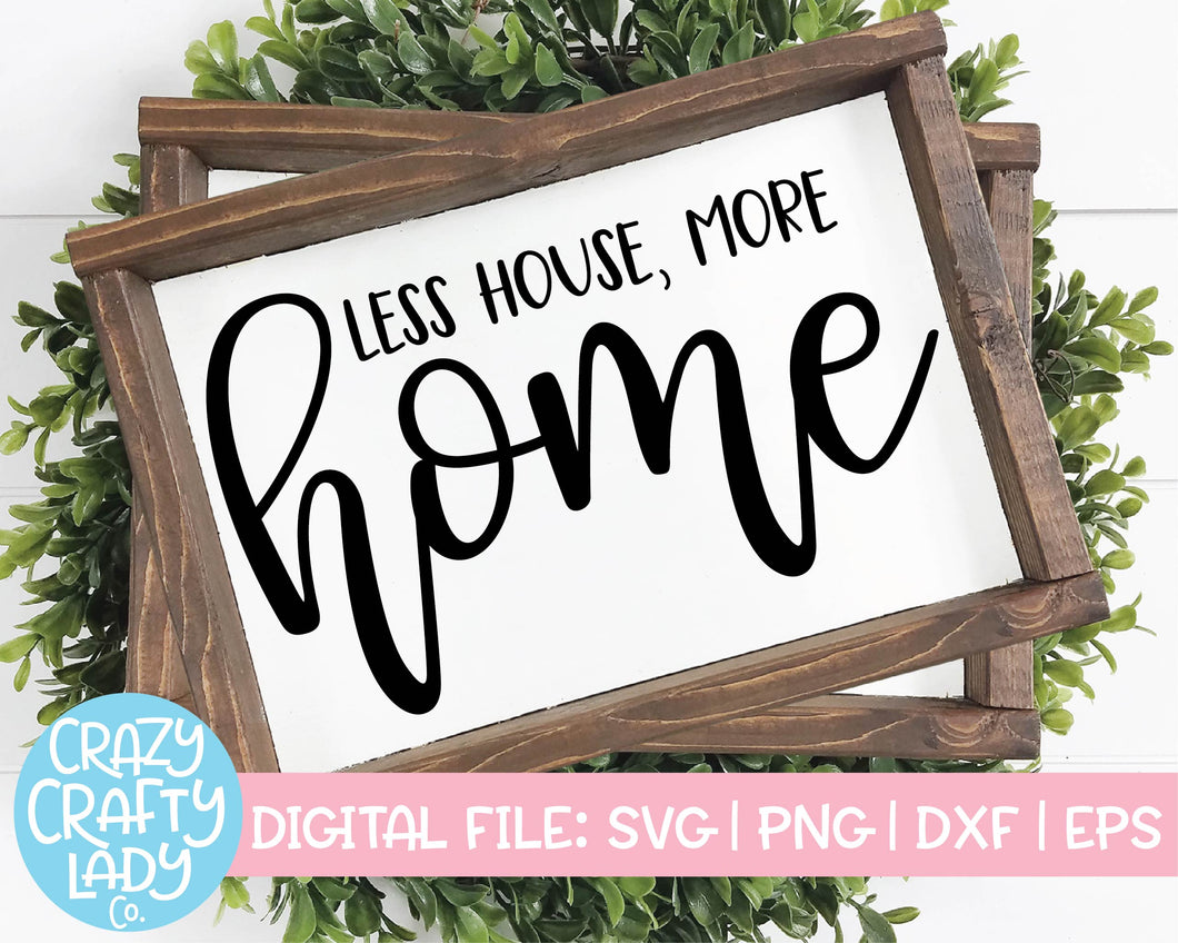 Less House More Home SVG Cut File