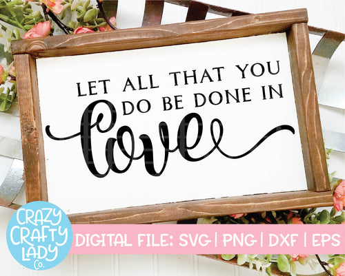Let All That You Do Be Done in Love SVG Cut File