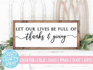 Let Our Lives Be Full of Thanks & Giving SVG Cut File