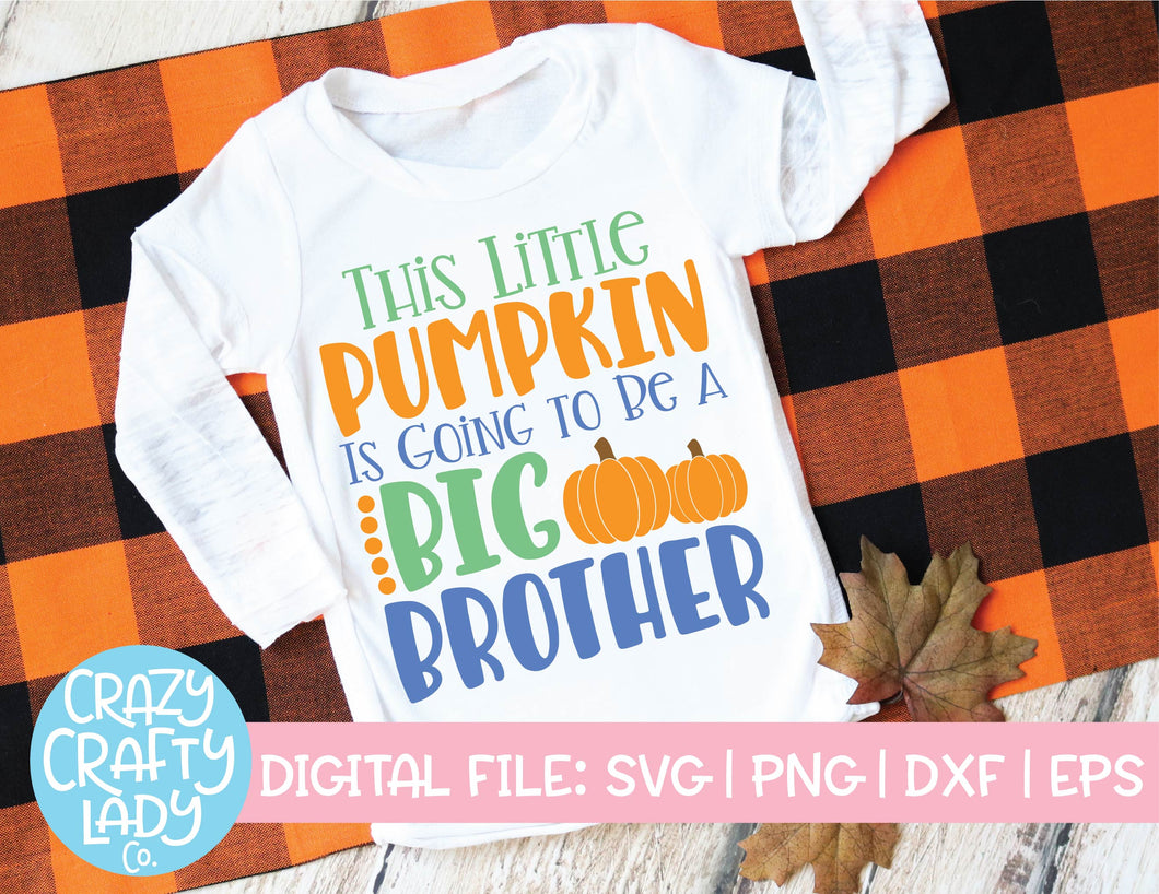 This Little Pumpkin Is Going to Be a Big Brother SVG Cut File