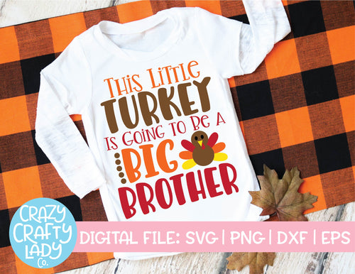 This Little Turkey Is Going to Be a Big Brother SVG Cut File