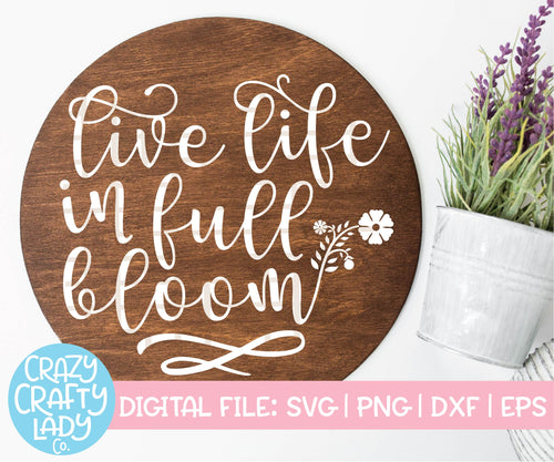 Live Life in Full Bloom SVG Cut File