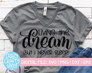 Living the Dream But I Never Sleep SVG Cut File