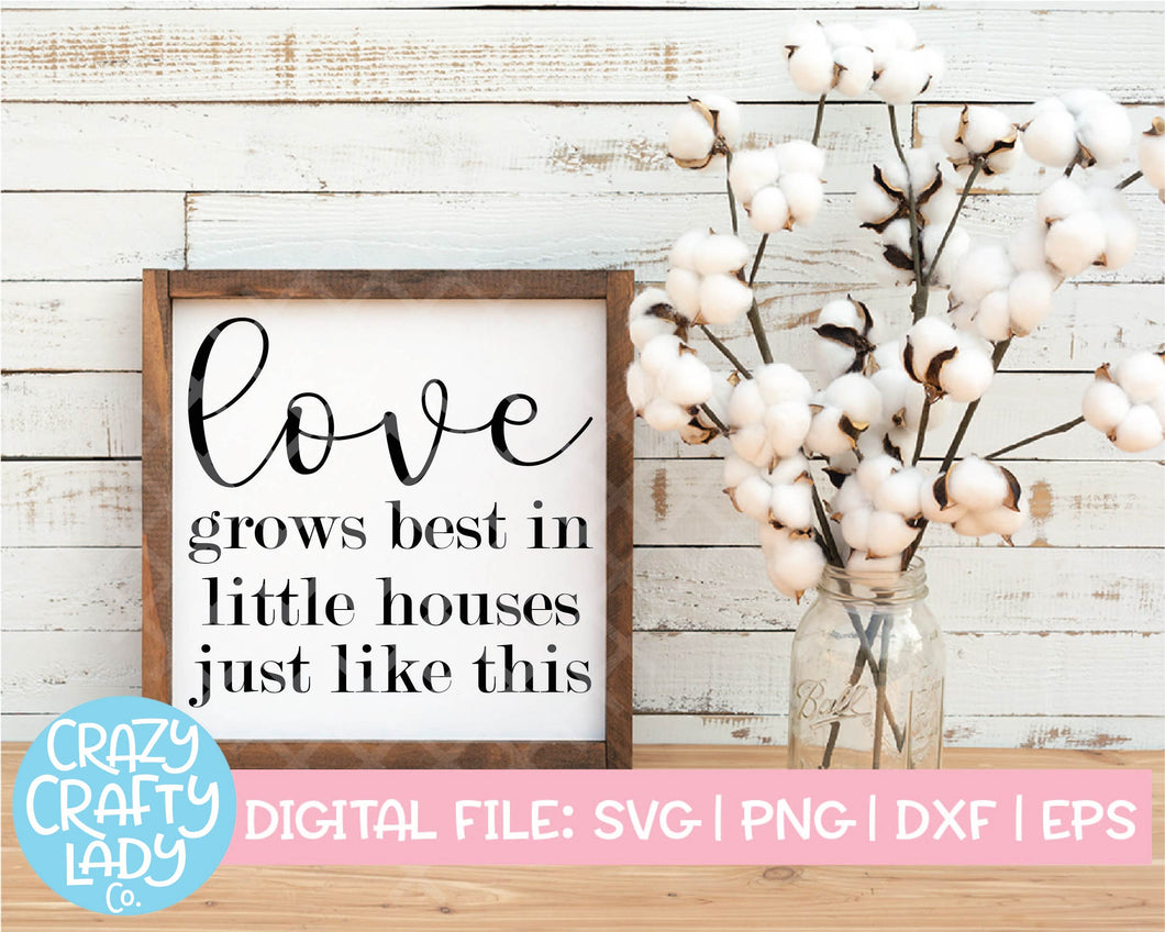 Love Grows Best in Little Houses Just Like This SVG Cut File