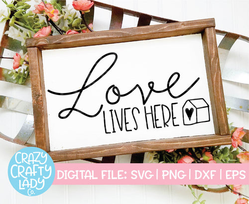 Love Lives Here SVG Cut File
