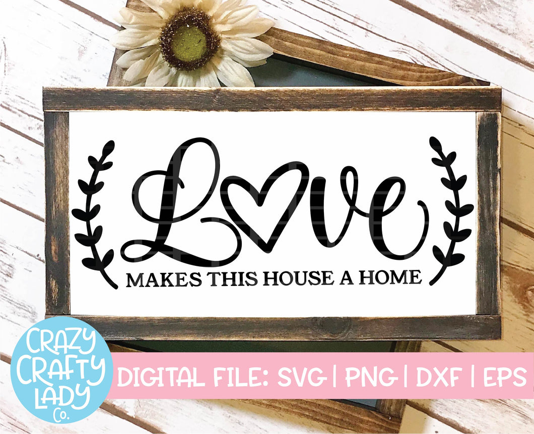 Love Makes This House a Home SVG Cut File