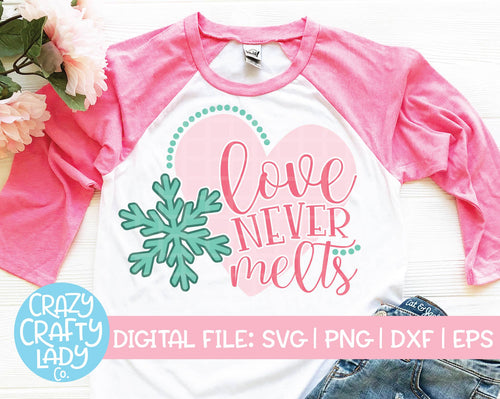 Love Never Melts SVG Cut File