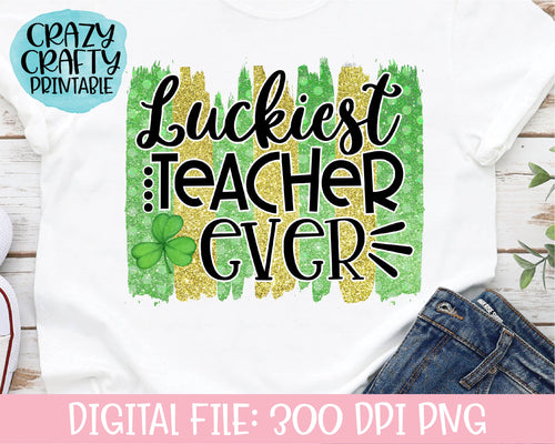 Luckiest Teacher Ever PNG Printable File