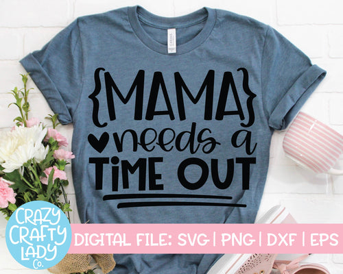 Mama Needs a Time Out SVG Cut File