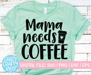 Mama Needs Coffee SVG Cut File