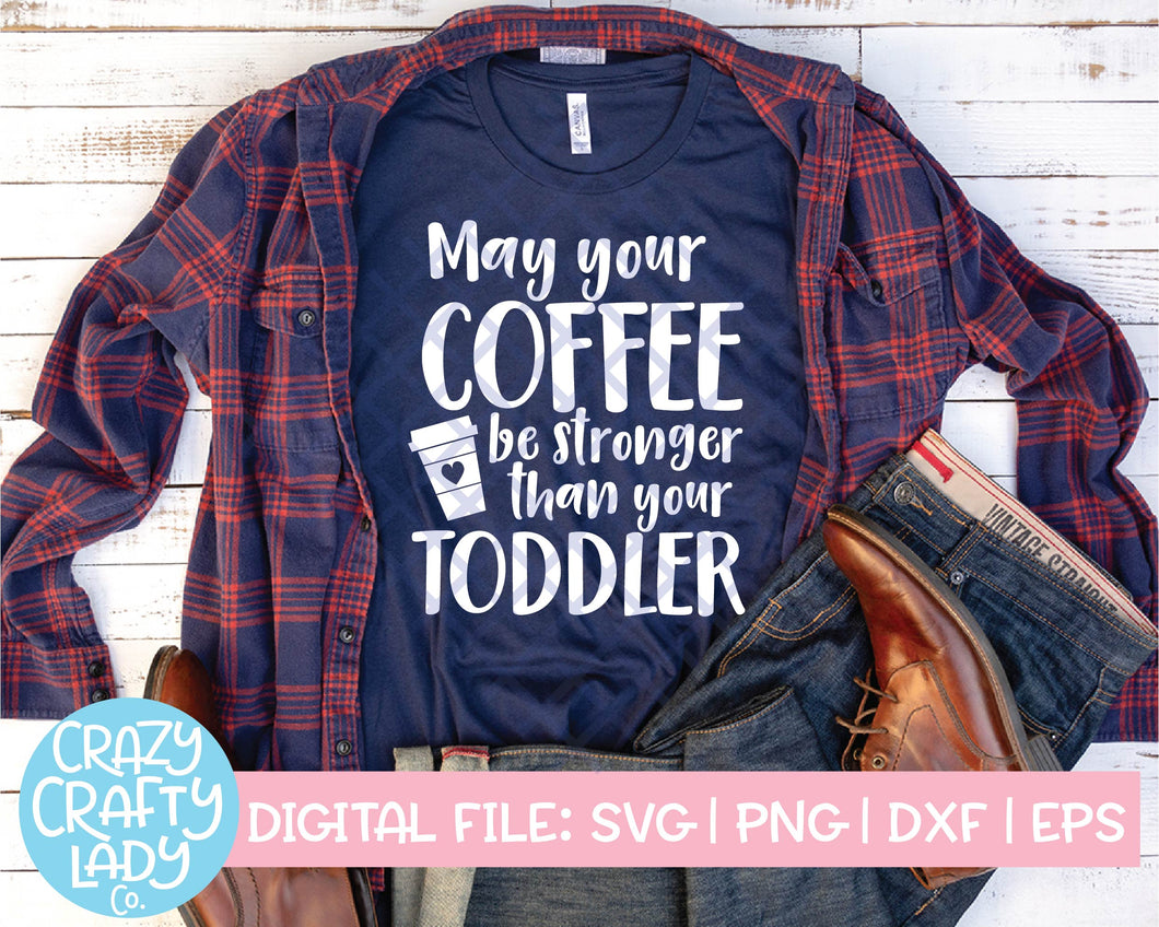May Your Coffee Be Stronger Than Your Toddler SVG Cut File