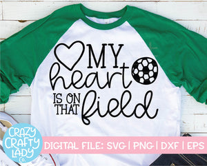 My Heart Is on That Field Soccer SVG Cut File