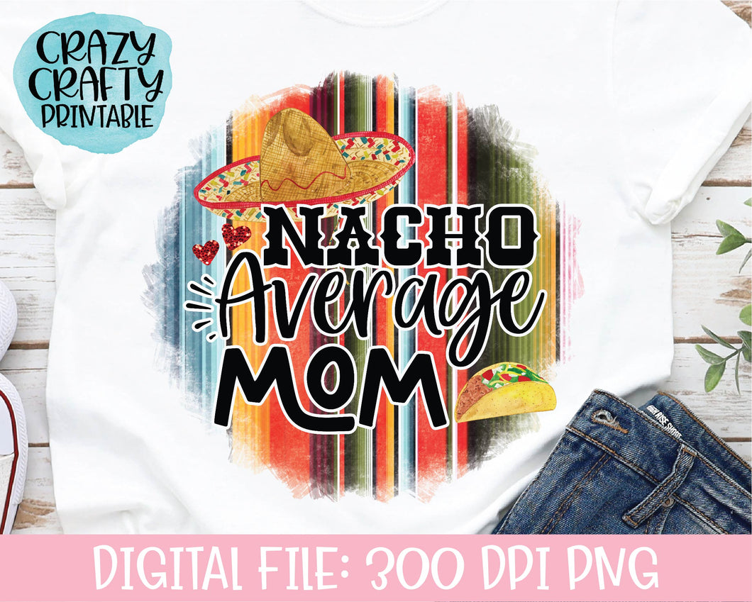 Nacho Average Mom PNG Printable File