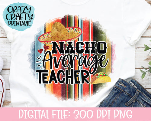 Nacho Average Teacher PNG Printable File