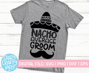 Nacho Average Groom SVG Cut File