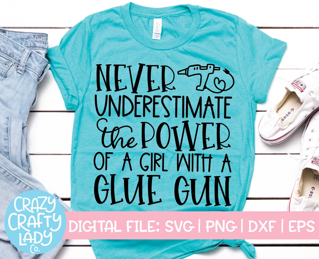 Never Underestimate the Power of a Girl with a Glue Gun SVG Cut File