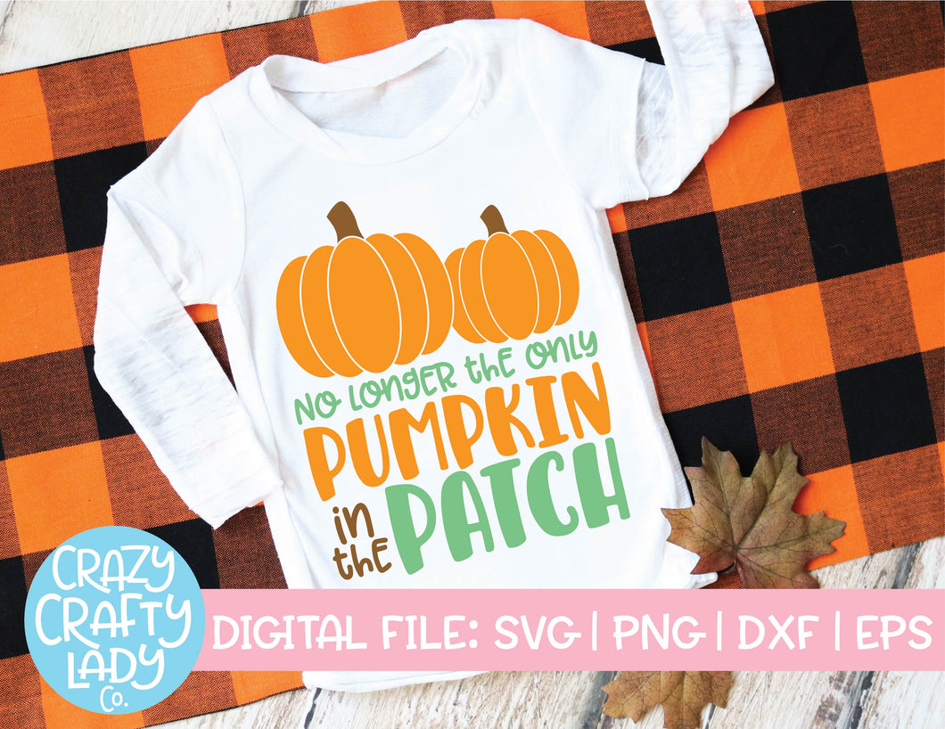 No Longer The Only Pumpkin In The Patch Svg Cut File Crazy Crafty Lady Co