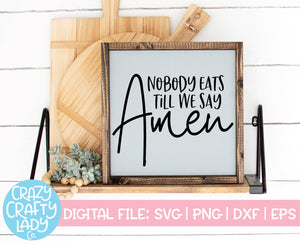 Nobody Eats Till We Say Amen SVG Cut File