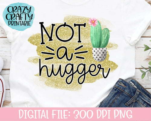 Not a Hugger PNG Printable File