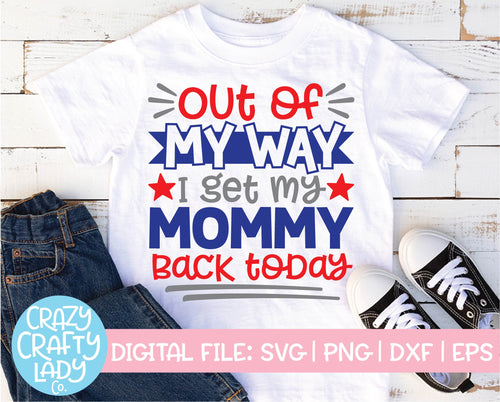 Out of My Way, I Get My Mommy Back Today SVG Cut File