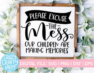 Please Excuse the Mess, Our Children Are Making Memories SVG Cut File