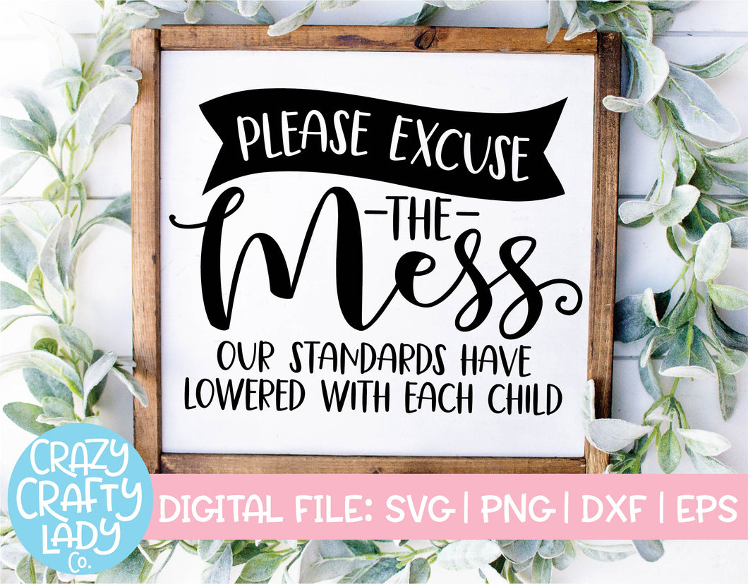 Please Excuse the Mess, Our Standards Have Lowered with Each Child SVG Cut File