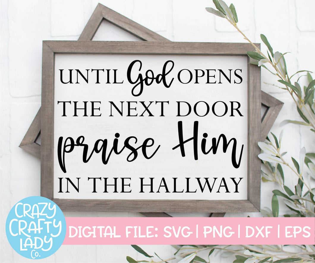 Until God Opens the Next Door Praise Him in the Hallway SVG Cut File