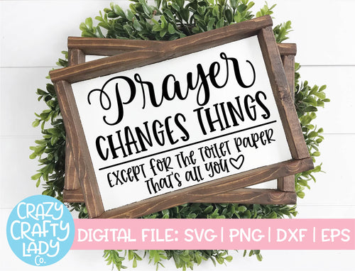 Prayer Changes Things, Except for the Toilet Paper SVG Cut File