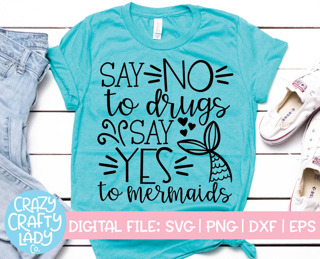 Say No to Drugs, Say Yes to Mermaids SVG Cut File
