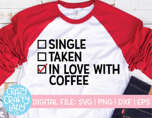 Single, Taken, In Love with Coffee SVG Cut File