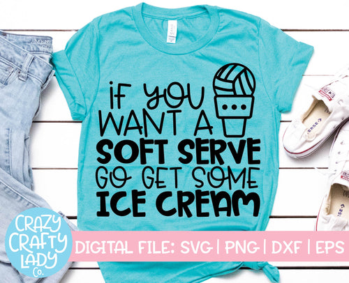 If You Want a Soft Serve, Go Get Some Ice Cream SVG Cut File
