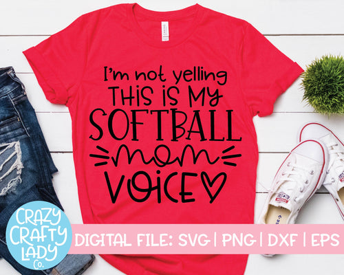I'm Not Yelling, This Is My Softball Mom Voice SVG Cut File