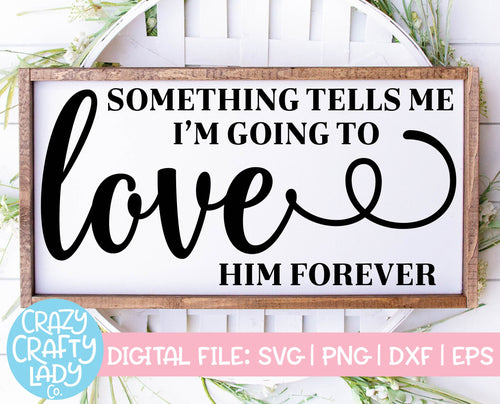 Something Tells Me I'm Going to Love Him Forever SVG Cut File